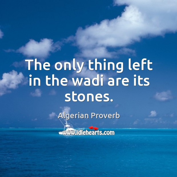 The only thing left in the wadi are its stones. Algerian Proverbs Image