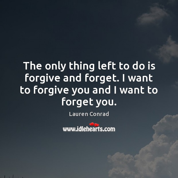 Image, The only thing left to do is forgive and forget. I want
