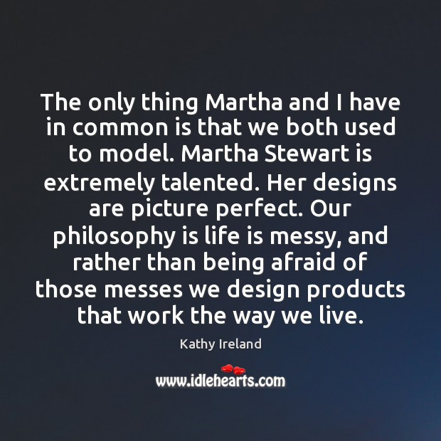 The only thing Martha and I have in common is that we Image