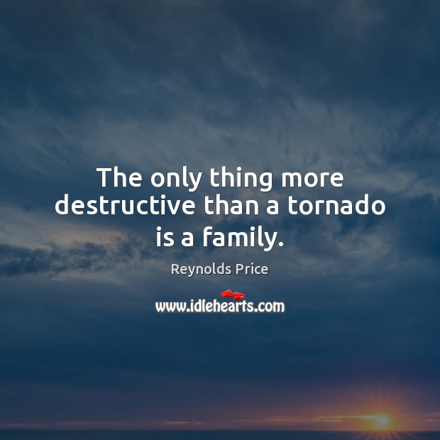 The only thing more destructive than a tornado is a family. Image