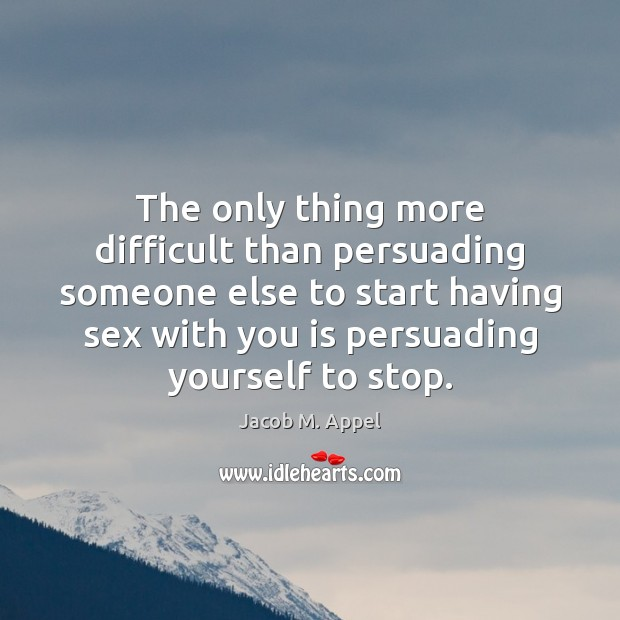 The only thing more difficult than persuading someone else to start having Image