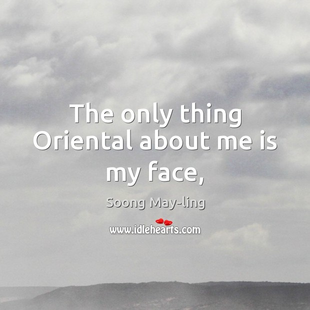 The only thing Oriental about me is my face, Image