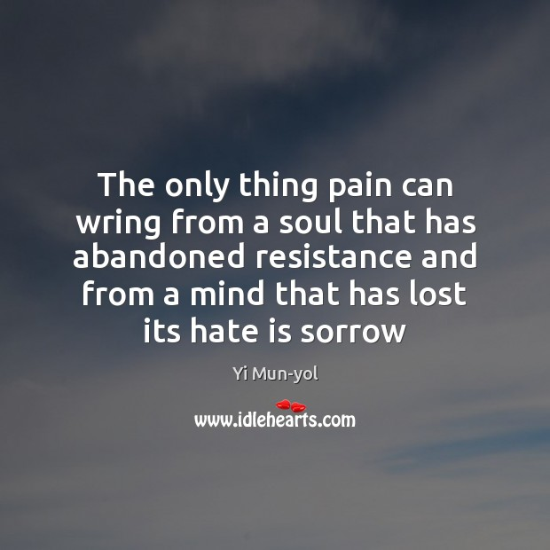 The only thing pain can wring from a soul that has abandoned Image