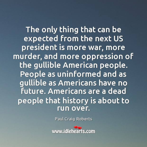 The only thing that can be expected from the next US president Paul Craig Roberts Picture Quote