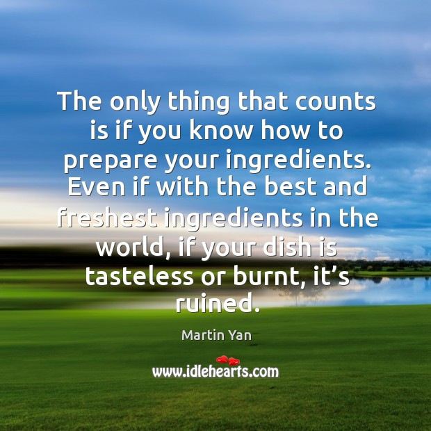 The only thing that counts is if you know how to prepare your ingredients. Image