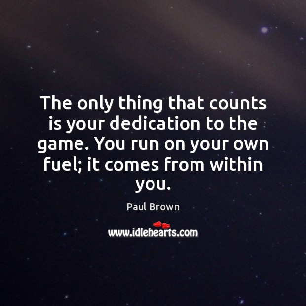 Image, The only thing that counts is your dedication to the game. You