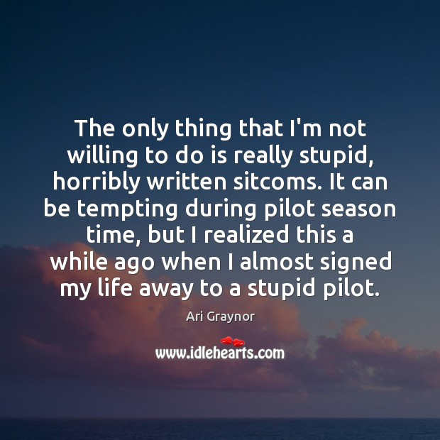 Image, The only thing that I'm not willing to do is really stupid,