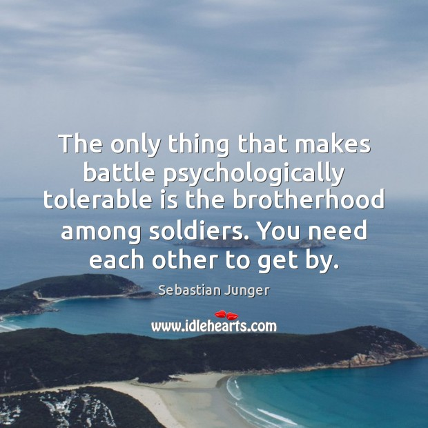 Image, The only thing that makes battle psychologically tolerable is the brotherhood among