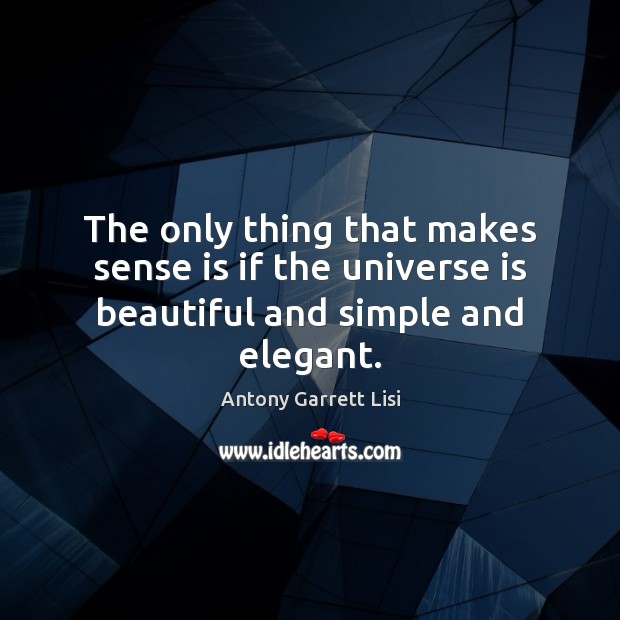 Image, The only thing that makes sense is if the universe is beautiful and simple and elegant.