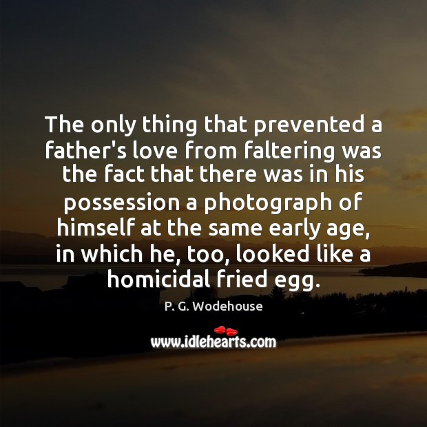 The only thing that prevented a father's love from faltering was the Image