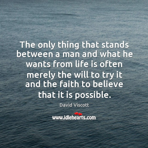 The only thing that stands between a man and what he wants from life is often merely the will to Image