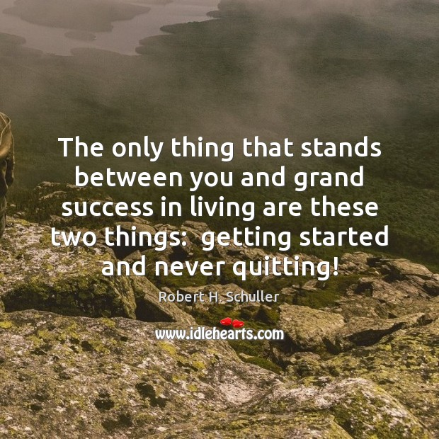 The only thing that stands between you and grand success in living Robert H. Schuller Picture Quote