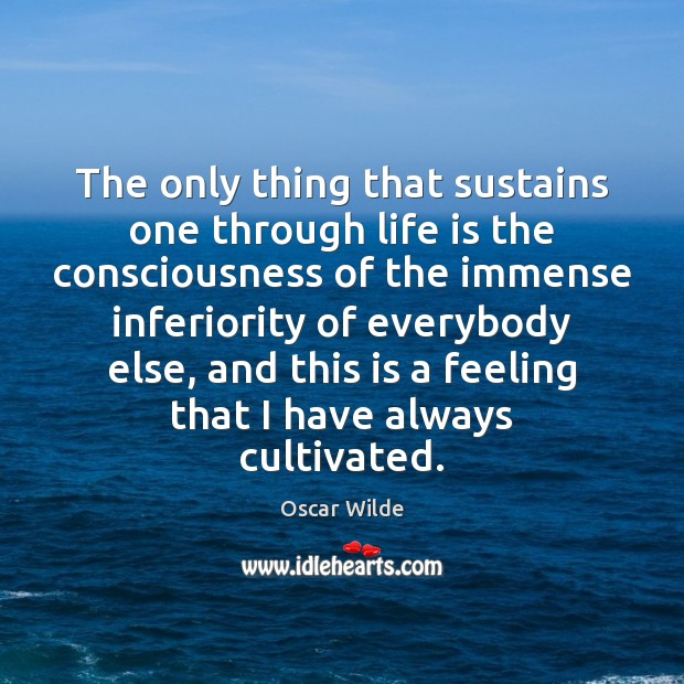 Image, The only thing that sustains one through life is the consciousness of
