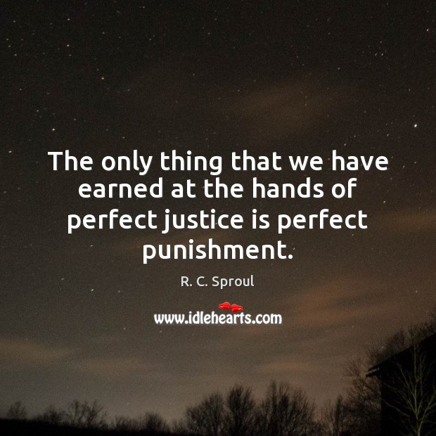 The only thing that we have earned at the hands of perfect justice is perfect punishment. Justice Quotes Image