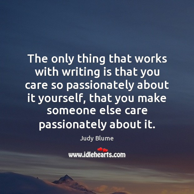 The only thing that works with writing is that you care so Writing Quotes Image