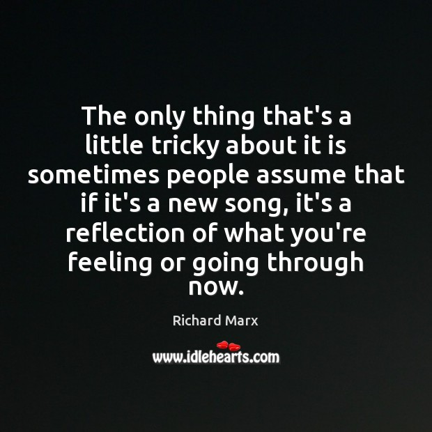 The only thing that's a little tricky about it is sometimes people Richard Marx Picture Quote