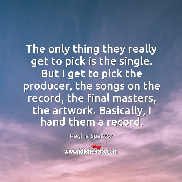 The only thing they really get to pick is the single. Image