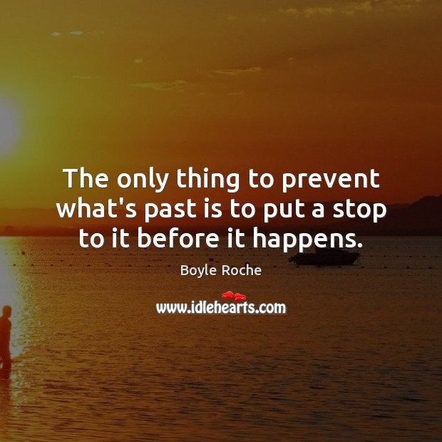 Image, The only thing to prevent what's past is to put a stop to it before it happens.