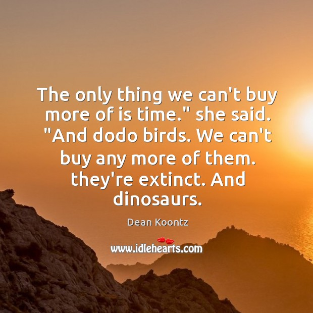 """The only thing we can't buy more of is time."""" she said. """" Image"""