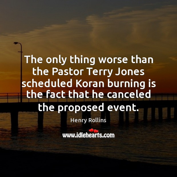 The only thing worse than the Pastor Terry Jones scheduled Koran burning Image