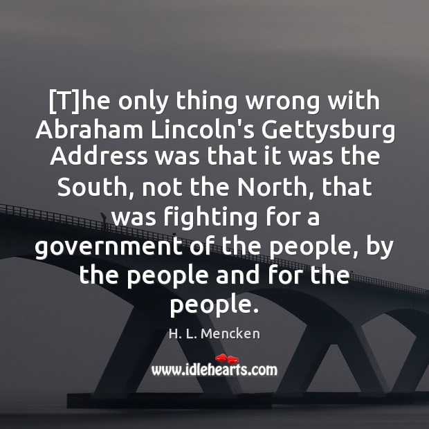 Image, [T]he only thing wrong with Abraham Lincoln's Gettysburg Address was that