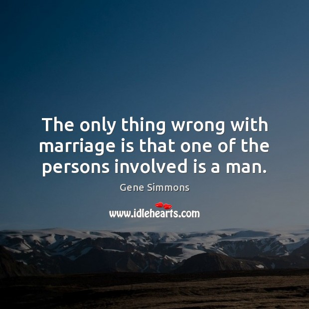 Image, The only thing wrong with marriage is that one of the persons involved is a man.