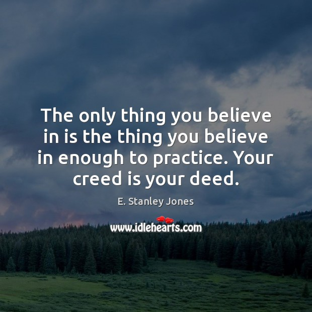 The only thing you believe in is the thing you believe in E. Stanley Jones Picture Quote
