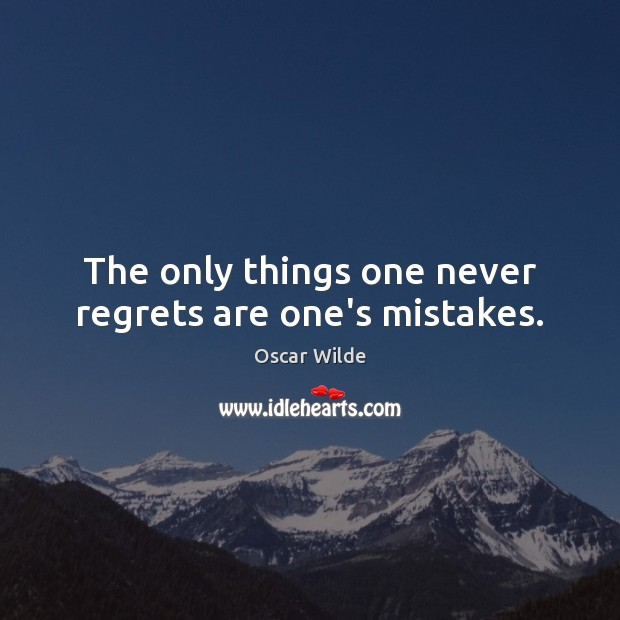 Image, The only things one never regrets are one's mistakes.