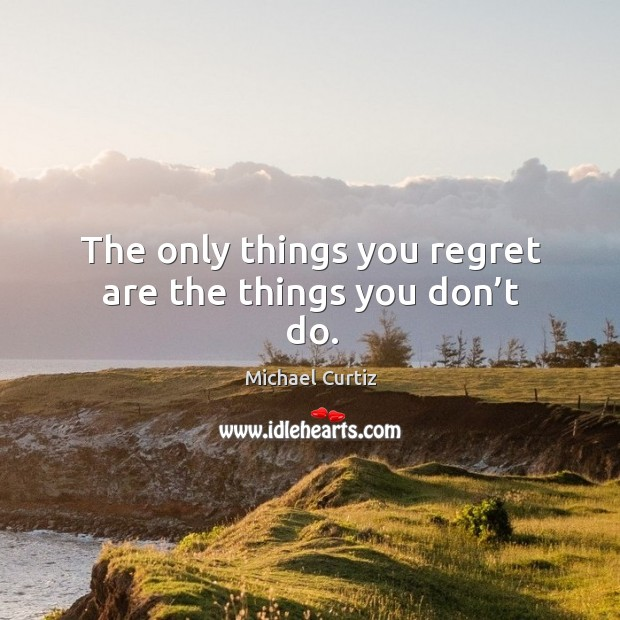 Image, The only things you regret are the things you don't do.