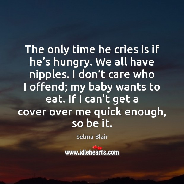 The only time he cries is if he's hungry. We all Image