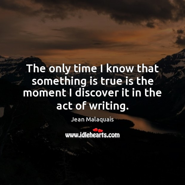The only time I know that something is true is the moment Image