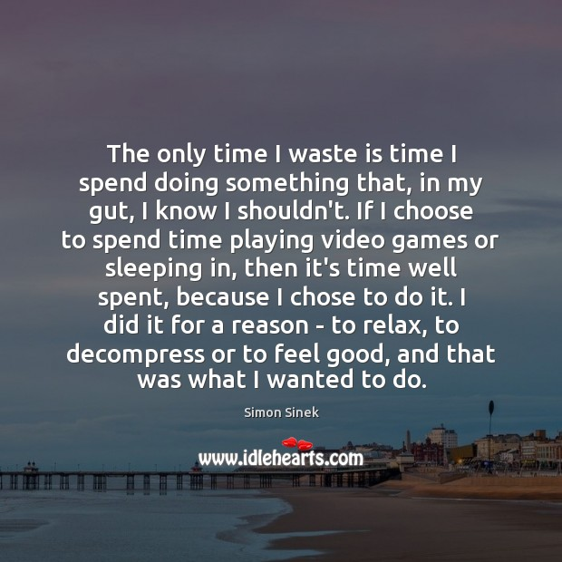The only time I waste is time I spend doing something that, Image