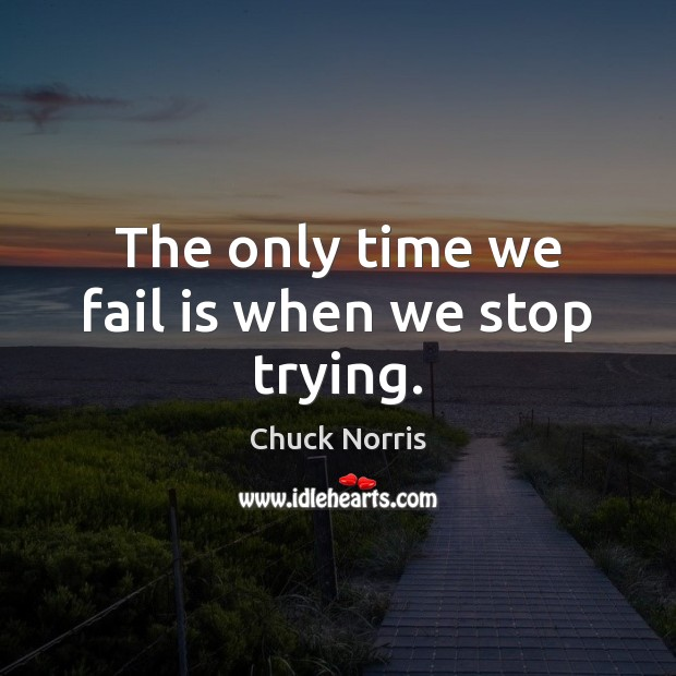 The only time we fail is when we stop trying. Image