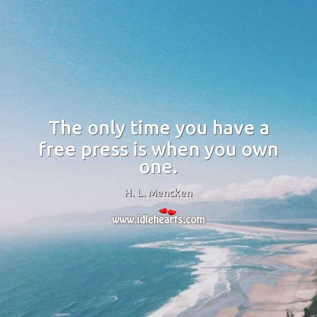 Image, The only time you have a free press is when you own one.