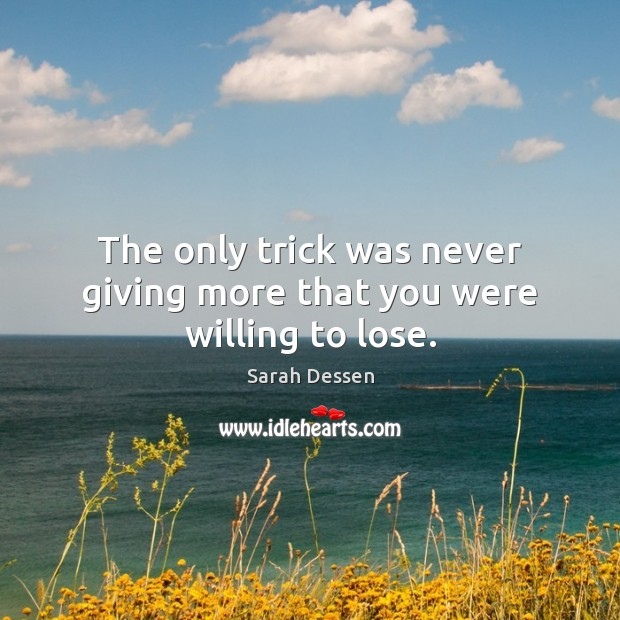 The only trick was never giving more that you were willing to lose. Image