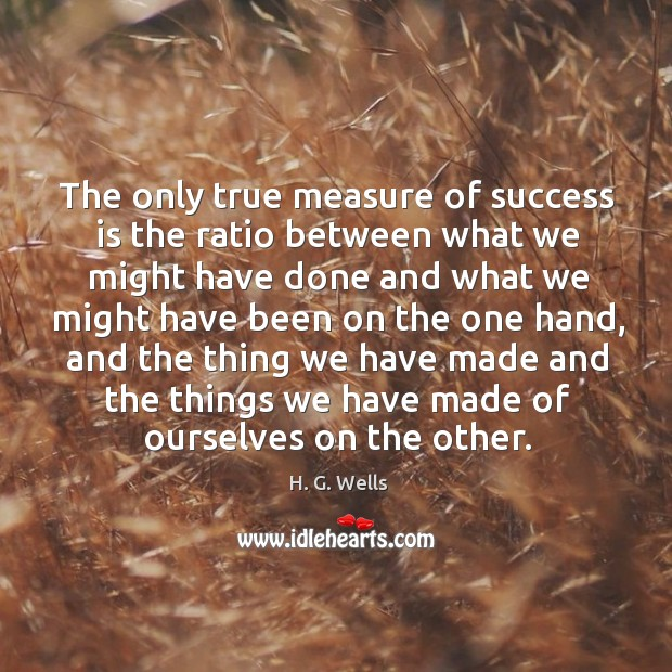 The only true measure of success is the ratio between what we might have done and what we might have been on the one hand Image