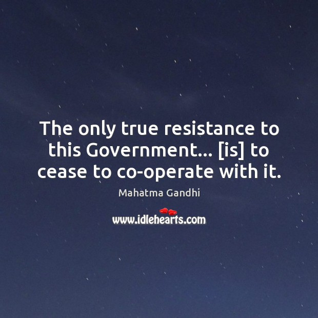 Image, The only true resistance to this Government… [is] to cease to co-operate with it.