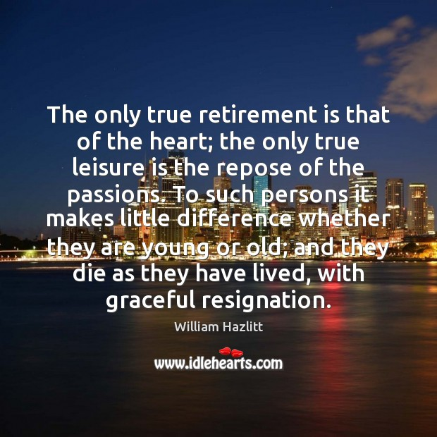 The only true retirement is that of the heart; the only true Retirement Quotes Image