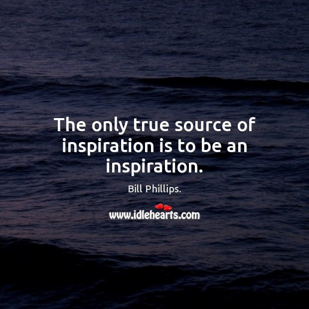 Image, The only true source of inspiration is to be an inspiration.