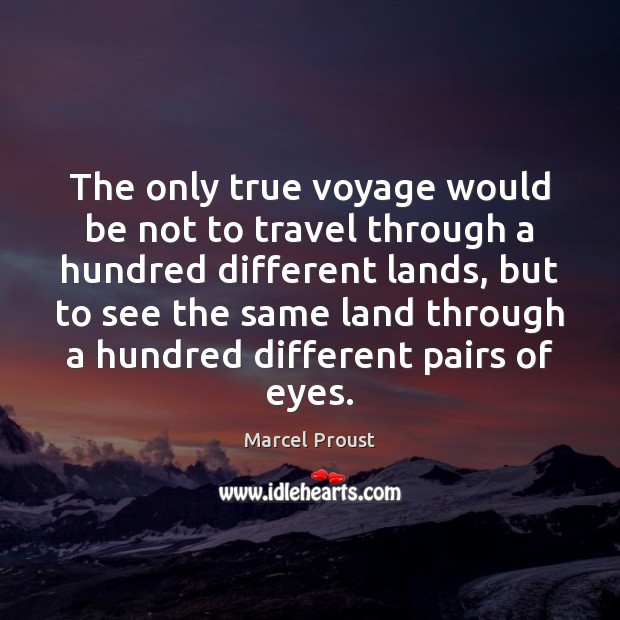 Image, The only true voyage would be not to travel through a hundred