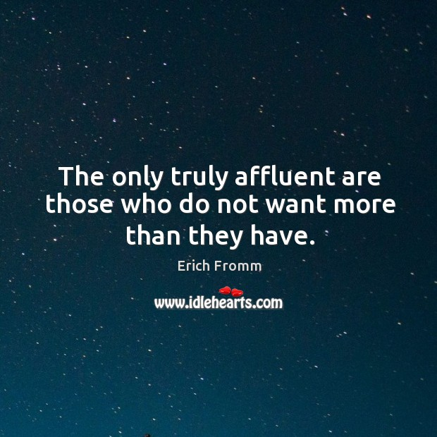 Image, The only truly affluent are those who do not want more than they have.