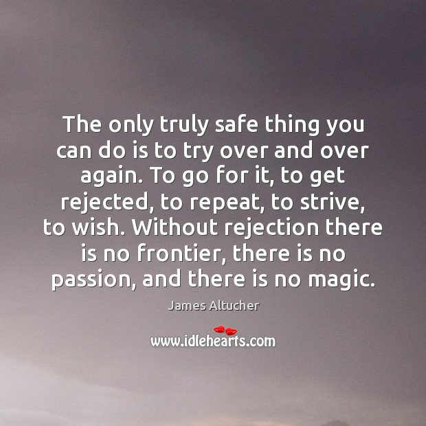 The only truly safe thing you can do is to try over James Altucher Picture Quote