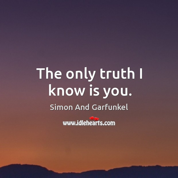 The only truth I know is you. Image