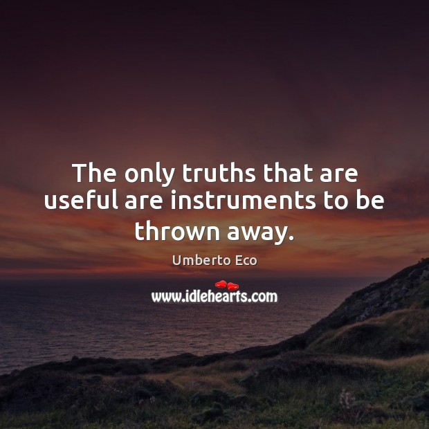 Image, The only truths that are useful are instruments to be thrown away.