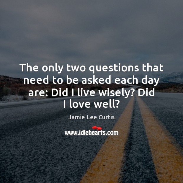 The only two questions that need to be asked each day are: Image