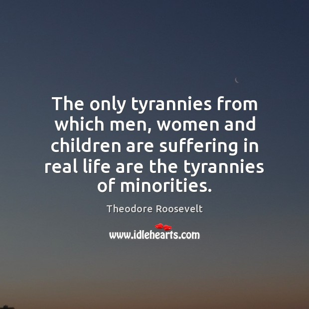 Image, The only tyrannies from which men, women and children are suffering in
