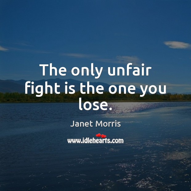 Image, The only unfair fight is the one you lose.