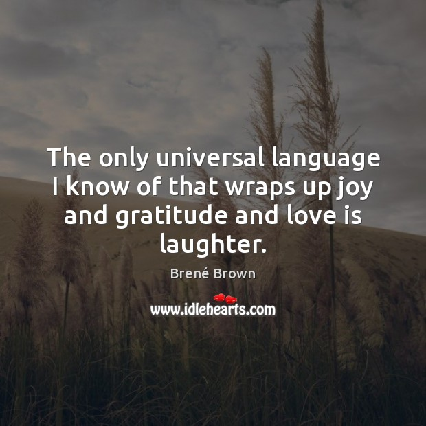 The only universal language I know of that wraps up joy and Image