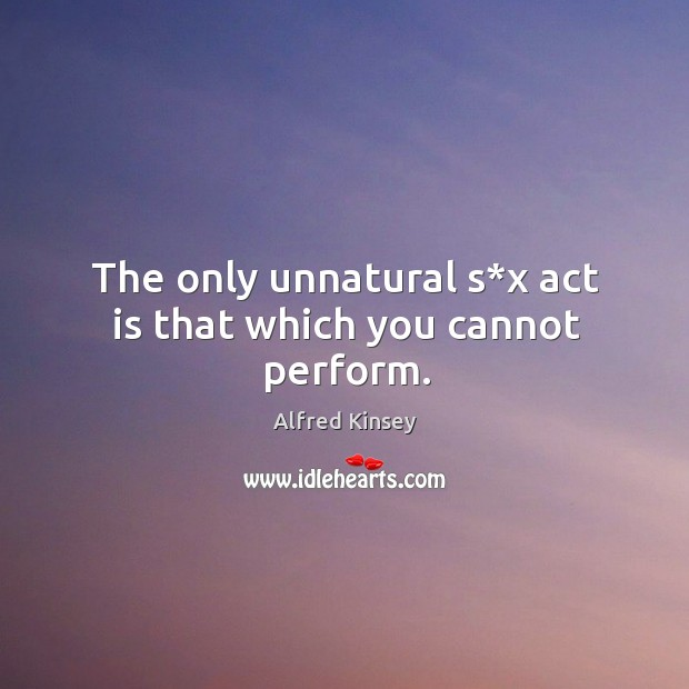 Image, The only unnatural s*x act is that which you cannot perform.