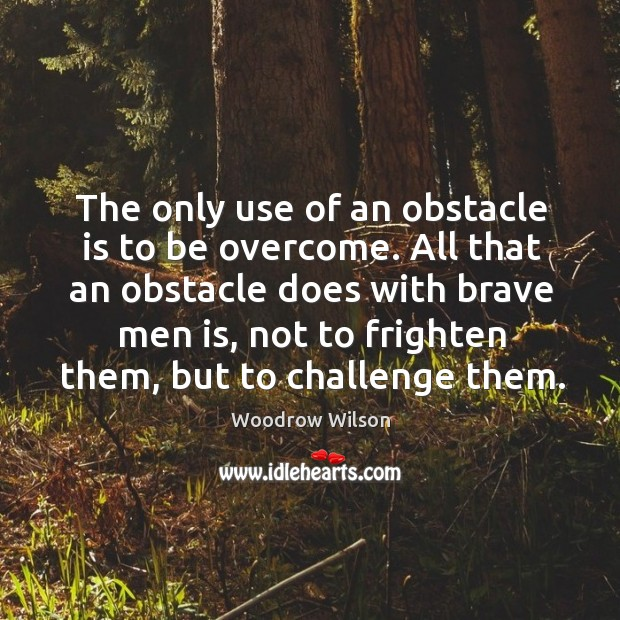 Image, The only use of an obstacle is to be overcome.